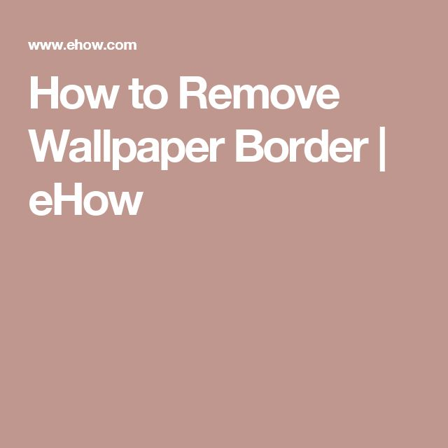 How To Get Wallpaper Border Off
