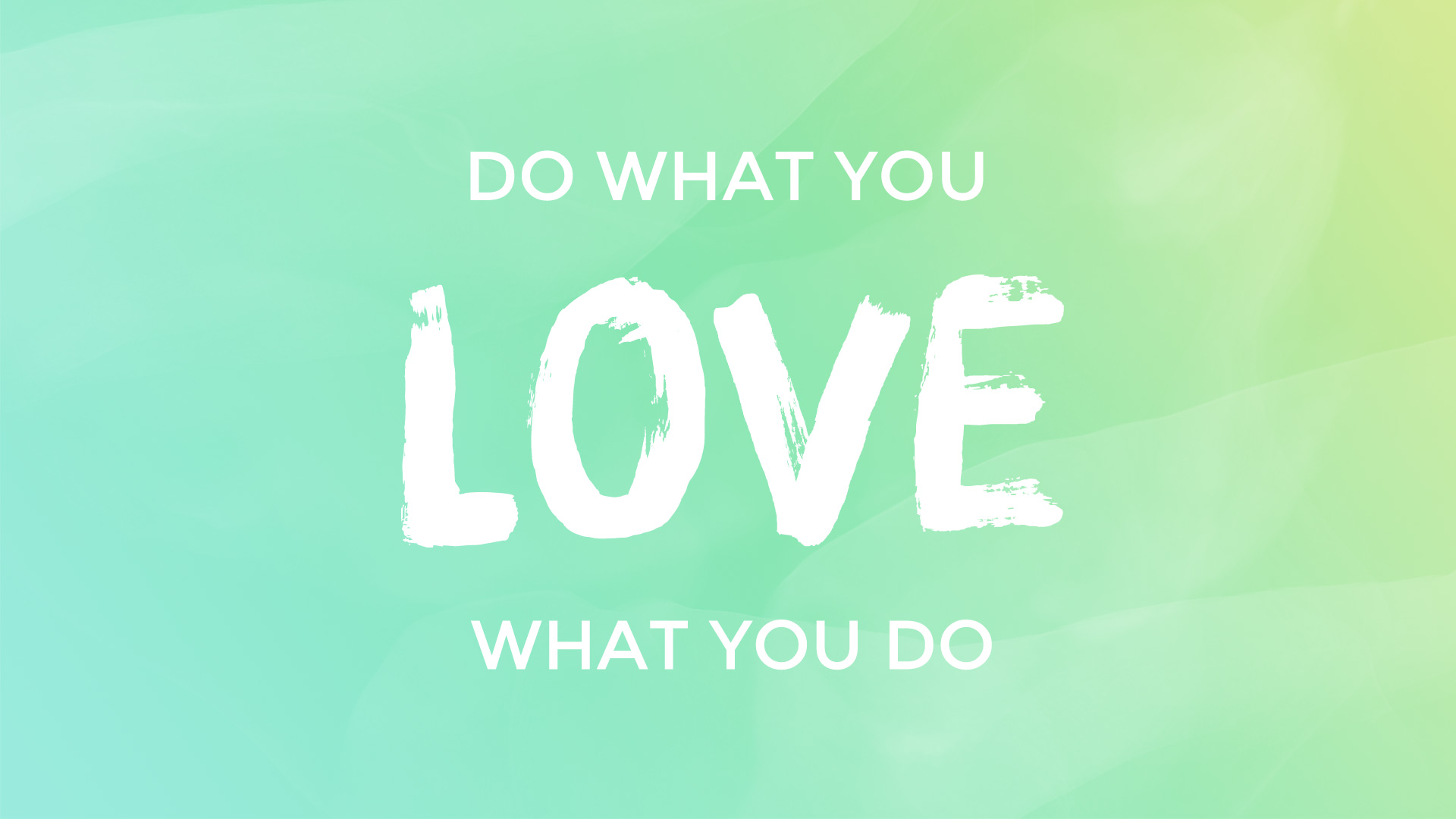 Love What You Do Wallpaper