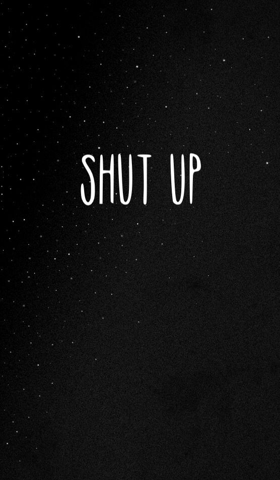 Shut Up Wallpaper