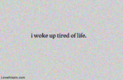 Tired Of Life Wallpapers